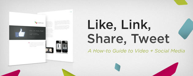 Like, Link, Share, Tweet: A How-To Guide to Video + Social Media